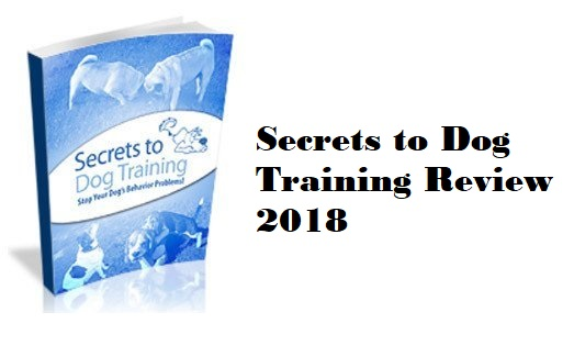Secrets to Dog Training Review 2018 | Will it Solve your Dog's Problems?